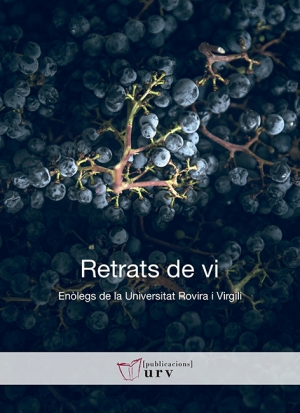 Retrats de vi. Enòlegs de la Universitat Rovira i Virgili